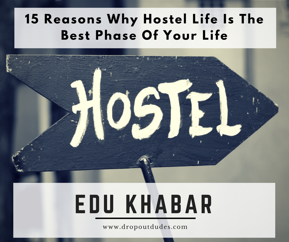15 Reasons Why Hostel Life Is The Best Phase Of Your Life  10 – Hostel life