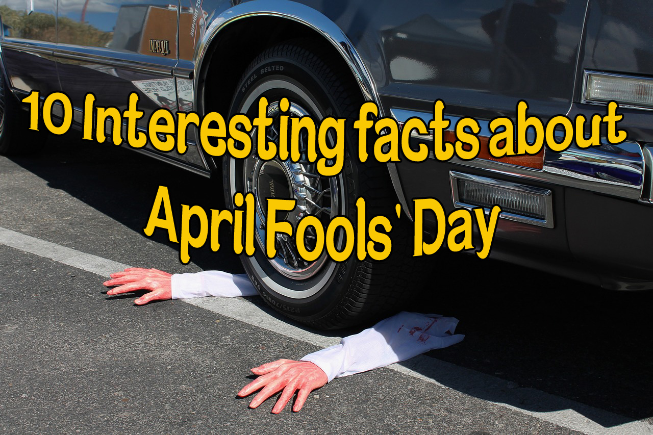 Why do we celebrate April Fools' Day? 10 Interesting Facts  9 – April Fools