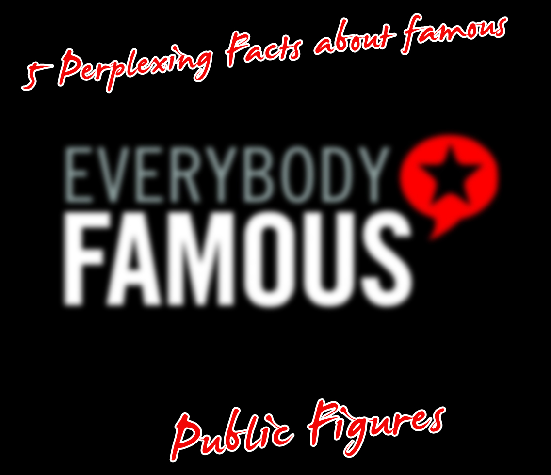 5 Perplexing Facts about famous public figures  18 – Public Figures
