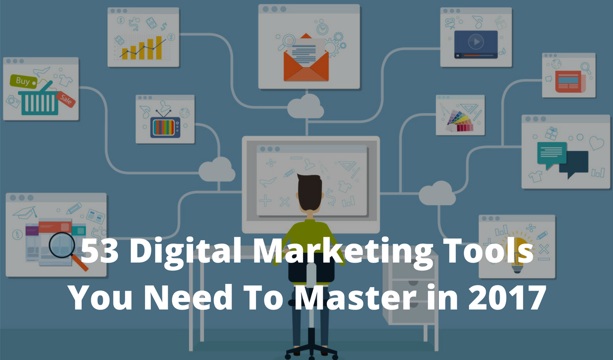 53 Digital Marketing Tools You Should Master in 2017  7 – digital marketing tools