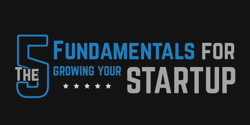 Basic Five Fundamentals for Growing Your Startup  17 – Startup, growth