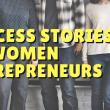 Success Stories of Women Entrepreneurs: Social Samosa, Mydala, Menstrupedia